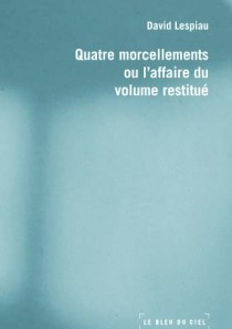 Quatre morcellements ou l'affaire du volume restitué